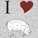 I Love Pork by waywardtees