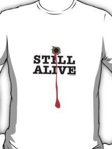 Still Alive! T-Shirt