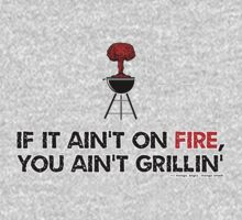 If It Ain't On Fire You Ain't Grilling by AngryMongo