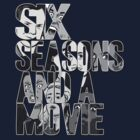 Six Seasons And A Movie by SamHumer