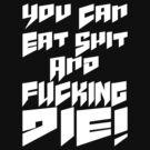 FUCKING DIE! by mandoburger