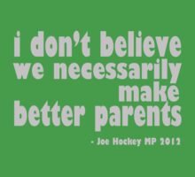 i don't believe we necessarily make better parents - Joe Hockey by offpeaktraveler