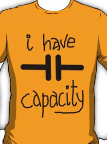 I Have Capacity too/two T-Shirt