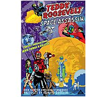 Teddy Roosevelt - Space Assassin! Photographic Print
