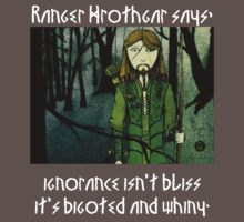 Ranger Hrothgar Says - Ignorance Isn't Bliss (dark colour t's) by Toradellin
