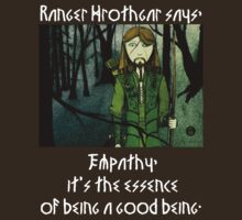 Ranger Hrothgar Says - The Essence of Goodness (dark colour t's) by Toradellin