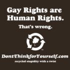 Dark version: Don't Think For Yourself: Gay Rights are Human Rights. That's wrong. by dropSoul