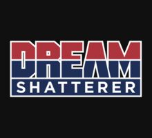 DREAM Shatterer by BiggStankDogg