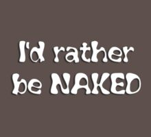 I'd rather be NAKED by ajf89