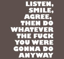 Listen, smile, agree... by Tim Isaac