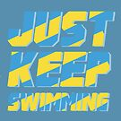 JUST. KEEP. SWIMMING. by nimbusnought