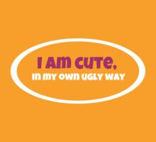 I am cute in my own ugly way by Artmassage