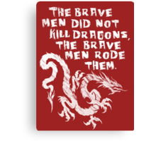 The brave men did not kill dragons Canvas Print