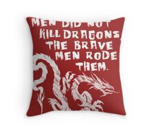 The brave men did not kill dragons Throw Pillow