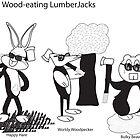 Wood-eating Lumberjacks by mmccarson