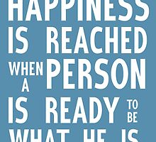 Happiness is reached when a person is ready to be what he is by nimbusnought
