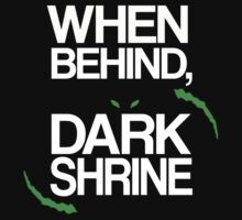 When Behind, Dark Shrine by stimpackapparel