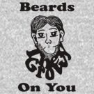 Beards, They Grow On You  by Rajee