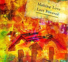 Making Love Last Forever Right Here at Home by © Angela L Walker