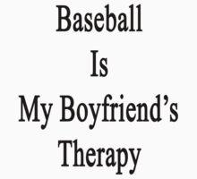 Baseball Is My Boyfriend's Therapy by supernova23