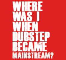 Where Was I When Dubstep Became Mainstream? by DropBass