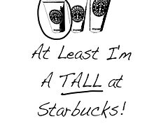 Im a TALL at Starbucks! Part 4. by YasLalu