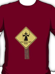 YOU SHALL NOT PASS roadsign T-Shirt