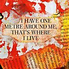 I Have One Metre Around Me, That's Where I Live  by Vikki-Rae Burns