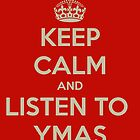 Keep calm and listen to ymas by earthtorenee