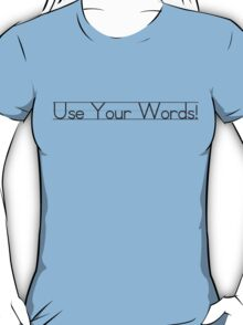 Use Your Words! T-Shirt