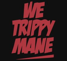 we trippy mane by d1bee