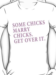 Some Chicks Marry Chicks T-Shirt