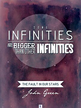 """Some infinities.."" from the book The Fault In Our Stars by John Green. by Kira Shuttleworth"