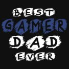Best Gamer Dad Ever by best-designs