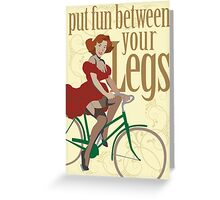 Put Fun Between Your Legs Greeting Card