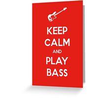 Keep Calm and Play Bass Greeting Card