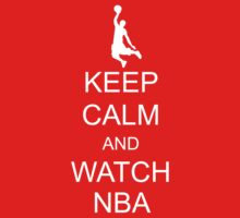 Keep Calm and Watch NBA by ScottW93