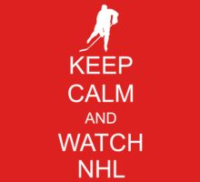 Keep Calm and Watch NHL by ScottW93