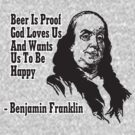 Beer Is Proof That God Loves Us by BUB THE ZOMBIE