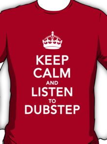 Keep Calm and Listen to Dubstep T-Shirt