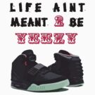 LifeAintYeezy - Blk/Solar Red - Light by Chris Abrahams