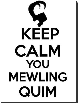 Keep Calm, Mewling Quim  by Lindsay Marie