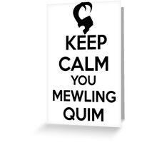Keep Calm, Mewling Quim  Greeting Card