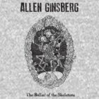 Allen Ginsberg - The Ballad of the Skeletons by ZedEx