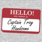 My Name is Captain Troy Handsome by MrSaxon