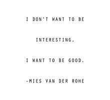Mies van der Rohe Quote by TWCreation