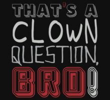 That's a clown question, BRO! by ottou812