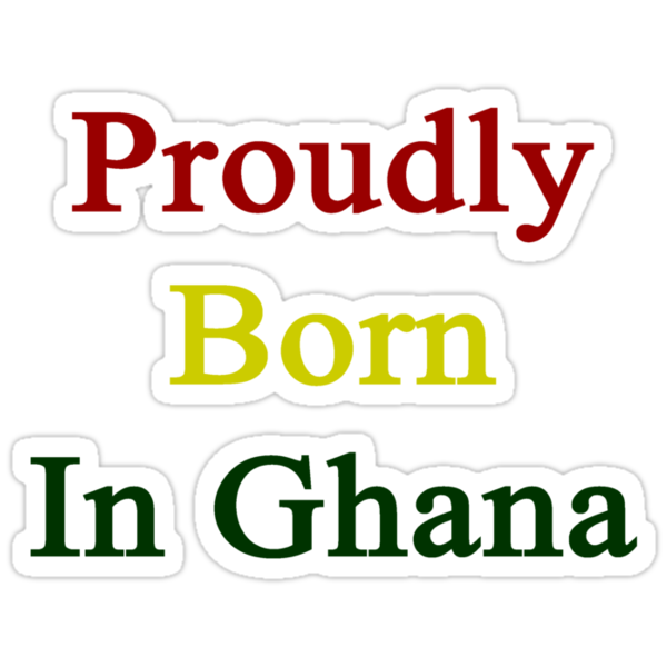 Proudly Born In Ghana by supernova23