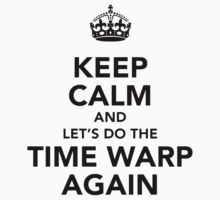 Keep Calm And Let's Do The Time Warp Again by taiche