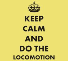 Keep Calm and Do The Locomotion by taiche